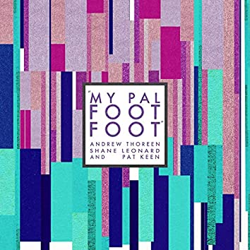 My Pal Foot Foot (feat. Shane Leonard & Pat Keen)