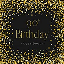 90th Birthday Guest Book: Happy 90 Birthday Guest Book for Friends & Family to Sign ~ Black & Gold Memory Keepsake Notebook Diary for Celebration Messages (Ver 2)