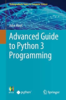 Advanced Guide to Python 3 Programming (Undergraduate Topics in Computer Science)