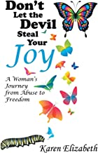 Don't Let the Devil Steal Your Joy: A Woman's Journey from Abuse to Freedom