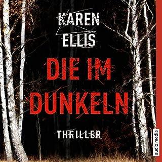 Die im Dunkeln                   Autor:                                                                                                                                 Karen Ellis                               Sprecher:                                                                                                                                 Vera Teltz                      Spieldauer: 8 Std. und 15 Min.     50 Bewertungen     Gesamt 3,9