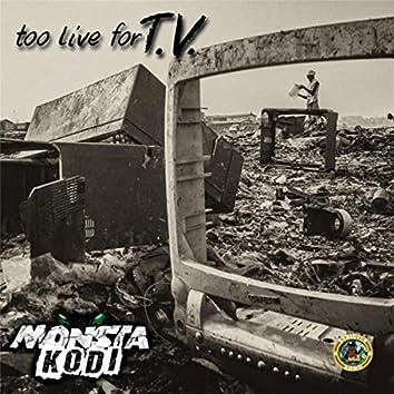 Too Live for T.V.