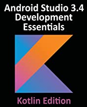 Android Studio 3.4 Development Essentials - Kotlin Edition: Developing Android Apps Using Android Studio 3.4, Kotlin and Jetpack