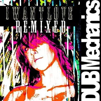 """I Want Love Remixed"""