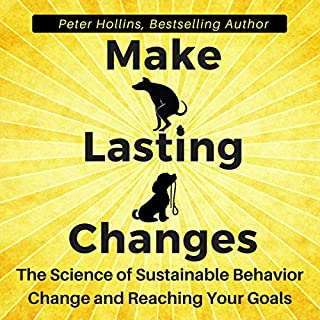 Make Lasting Changes     The Science of Sustainable Behavior Change and Reaching Your Goals              By:                                                                                                                                 Peter Hollins                               Narrated by:                                                                                                                                 Peter Hollins                      Length: 2 hrs and 57 mins     8 ratings     Overall 4.4