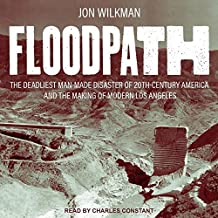 Floodpath: The Deadliest Man-Made Disaster of 20th Century America and the Making of Modern Los Angeles