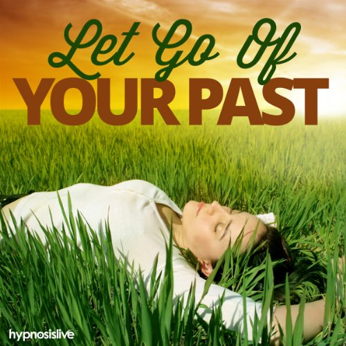 Let Go of Your Past Hypnosis audiobook cover art