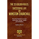 SUCCESSFUL LIFE BY WINSTON CHURCHILL: Powerful Methods to Create Motivation, Energy, Vitality and Soulfulness (THE 33 GOLDEN RULES Book 25) (English Edition)