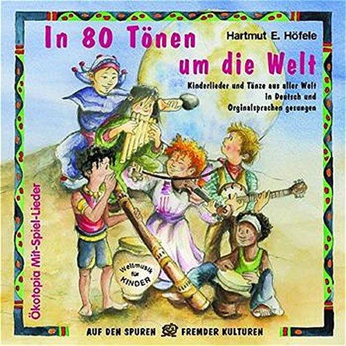 In 80 Tönen um die Welt. CD: Kinderlieder und Tänze aus aller Welt in Deutsch und Originalsprachen gesungen: Weltmusik für Kinder - Eine einmalige ... gesungen (Ökotopia Mit-Spiel-Lieder)