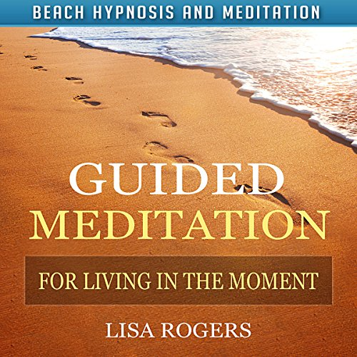 Guided Meditation for Living in the Moment with Beach Hypnosis and Meditation audiobook cover art