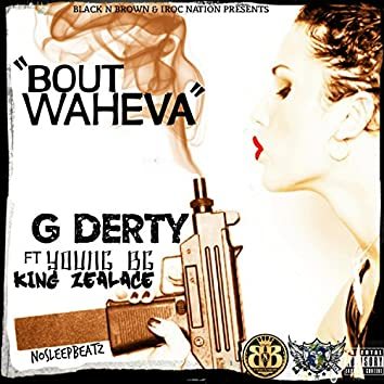 Bout Waheva (feat. Young BG & King Zealace)