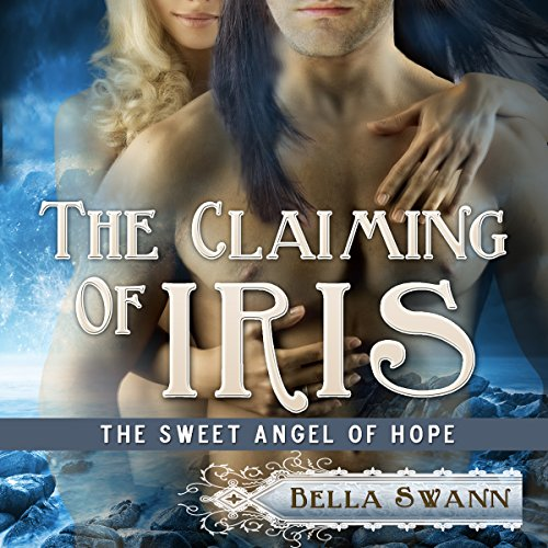 The Claiming of Iris, the Sweet Angel of Hope audiobook cover art