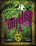 Twisted Myths: 20 Classic Stories with a Dark and Dangerous Heart
