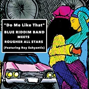 Do Me Like That (Blue Riddim Band Meets Rougher All Stars) [feat. Roy Sahyantis]