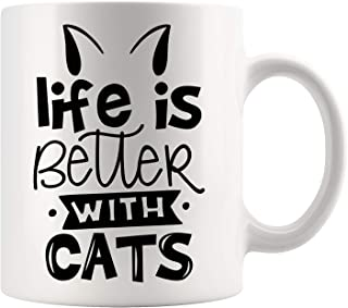Cat Mug - Life Is Better With Cats Mug - Great For Cat Lover For Cat Mom Girlfriend - Pet Cat Coffee Mug 11oz