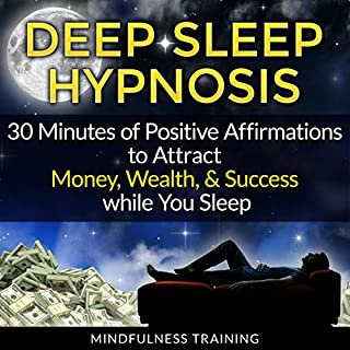 Deep Sleep Hypnosis: 30 Minutes of Positive Affirmations to Attract Money, Wealth, & Success While You Sleep                   By:                                                                                                                                 Mindfulness Training                               Narrated by:                                                                                                                                 Mindfulness Training                      Length: 46 mins     1 rating     Overall 2.0