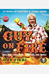 Guy on Fire: 130 Recipes for Adventures in Outdoor Cooking Hardcover