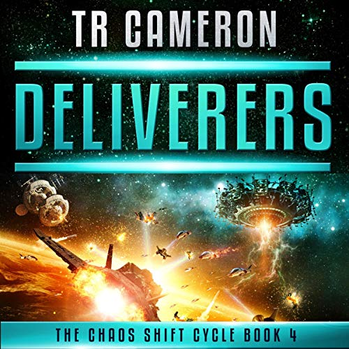 Deliverers: A Military Science Fiction Space Opera (The Chaos Shift Cycle, Book 4)