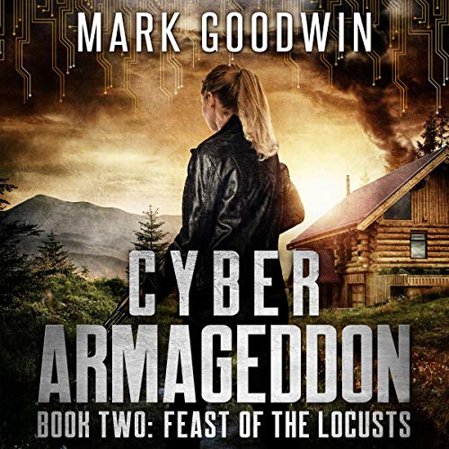 Feast of the Locusts: A Post-Apocalyptic Techno-Thriller (Cyber Armageddon)                   By:                                                                                                                                 Mark Goodwin                               Narrated by:                                                                                                                                 Stacey Glemboski                      Length: 6 hrs and 35 mins     260 ratings     Overall 4.7
