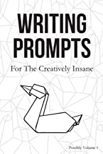 Writing Prompts: For the Creatively Insane