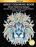 Adult Coloring Book : Stress Relieving Designs Animals, Mandalas, Flowers, Paisley Patterns And