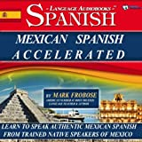 Mexican Spanish Accelerated - 8 One Hour Audio Lessons (English and Spanish Edition)