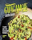 Guacamole Cookbook: Trendy and Fun Guacamole Recipes...