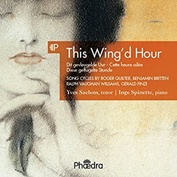 This Wing'd Hour (Song Cycles by Vaughan Williams, Britten & Finzi)