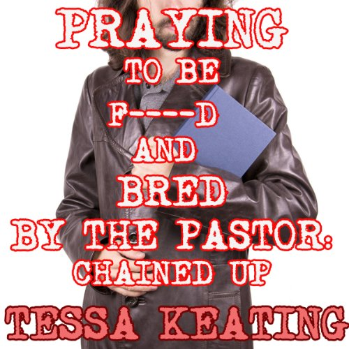 Praying to be F--ked and Bred by the Pastor: Chained Up audiobook cover art
