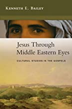 Jesus Through Middle Eastern Eyes: Cultural Studies in the Gospels PDF