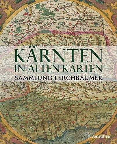 Kärnten in alten Karten: Sammlung Lerchbaumer