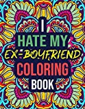 I Hate My Ex-Boyfriend Coloring Book: A Funny Breakup Coloring Book for Adults