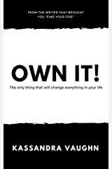 Own It!: The only thing that will change everything in your life Kindle Edition