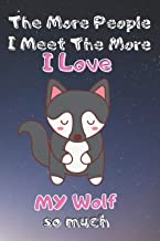 The More People I Meet The More I Love my Wolf so much: notebooks inspirational quotes funny Wolf lover gift for for Girls...