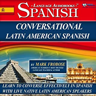 Conversational Latin American Spanish - 8 One Hour Audio Lessons (English and Spanish Edition)                   By:                                                                                                                                 Mark Frobose                               Narrated by:                                                                                                                                 Mark Frobose                      Length: 8 hrs and 36 mins     137 ratings     Overall 4.0