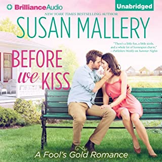 Before We Kiss     Fool's Gold Romance, Book 14              Written by:                                                                                                                                 Susan Mallery                               Narrated by:                                                                                                                                 Tanya Eby                      Length: 8 hrs and 57 mins     3 ratings     Overall 5.0