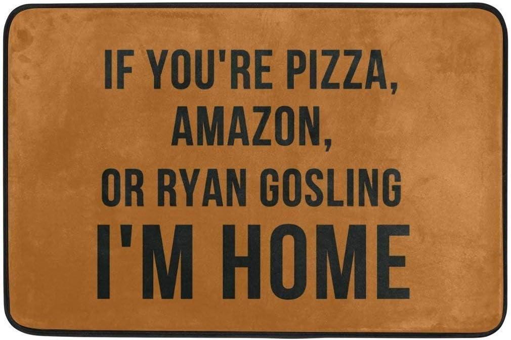Felpudo de Entrada con Texto en inglés «If You'Re Pizza Amazon Or Ryan Gosling I'm Home» Lavable a máquina, Antideslizante, Alfombra de baño, Cocina, área de decoración, 19,5 x 31,5 Pulgadas