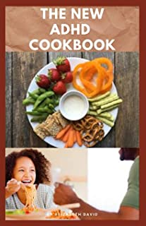THE NEW ADHD COOKBOOK: Delicious Recipes and Diet Cookbook To Help Manage And Prevent ADHD : (ADHD Adults, Adult ADD, ADHD...