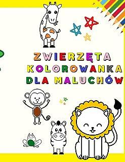 Zwierzęta Kolorowanka dla Maluchów: Moja pierwsza kolorowanka z uroczymi zwierzętami   Zabawne i edukacyjne kolorowanki dl...