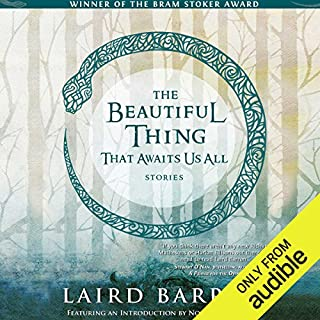 The Beautiful Thing That Awaits Us All     Stories              By:                                                                                                                                 Laird Barron                               Narrated by:                                                                                                                                 Ray Porter                      Length: 12 hrs and 15 mins     2 ratings     Overall 5.0