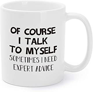 Funny Coffee Mugs of Course I Talk to Myself Sometimes I Need Expert Advice Tea Cups Birthday Presents for Friends/Families/Coworkers 11 Oz