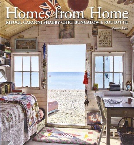 Homes from home. Dai capanni shabby chic ai bungalow e alle roulotte. Ediz. illustrata