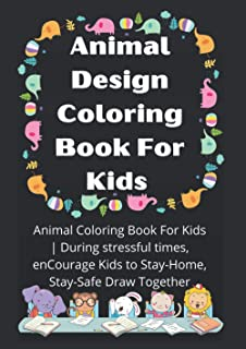 Animal Design Coloring Book For Kids   During stressful times, enCourage Kids to Stay-Home, Stay-Safe Draw Together   No M...