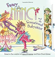 Fancy Nancy and the Sensational Babysitter by Jane O'Connor(2010-04-27)