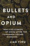 Bullets and Opium: Real-Life Stories of China After the Tiananmen Square Massacre - Liao Yiwu