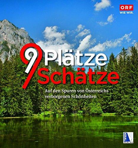 9 Plätze - 9 Schätze: Band 1 - Auf den Spuren von Österreichs verborgenen Schönheiten