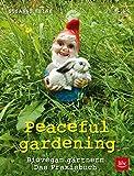 Peaceful gardening: Biovegan gärtnern - Das Praxisbuch