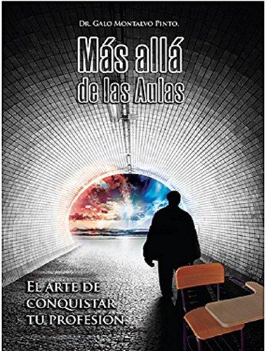 MÁS ALLÁ DE LAS AULAS: EL ARTE DE CONQUISTAR TU PROFESIÓN (Spanish Edition)