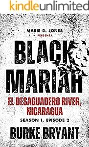 Black Mariah: El Desaguadero River, Nicaragua (Black Mariah Series, Season 1 Book 2)