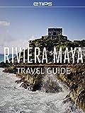 Riviera Maya Travel Guide (English Edition)